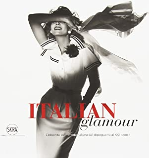 Italian glamour. L'essenza della moda italiana dal dopoguerra al XXI secolo. Ediz. illustrata