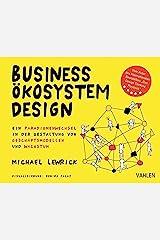 Business Ökosystem Design: Ein Paradigmenwechsel in der Gestaltung von Geschäftsmodellen und Wachstum (German Edition) Kindle Edition