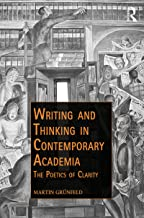 Writing and Thinking in Contemporary Academia: The Poetics of Clarity (Public Intellectuals and the Sociology of Knowledge) (English Edition)