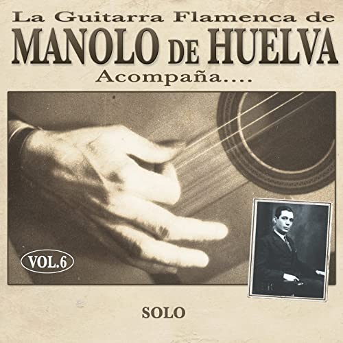 La Guitarra Flamenca de Manolo de Huelva Acompaña ... Solo Vol. 6 ...