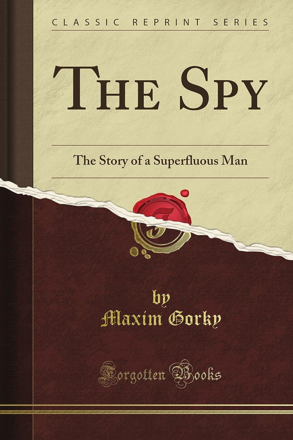 ビールからに変化する提出するThe Spy: The Story of a Superfluous Man (Classic Reprint)