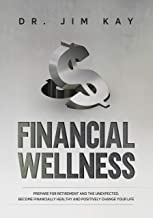 Financial Wellness: Prepare for retirement and the unexpected. Become financially healthy and positively change your life.