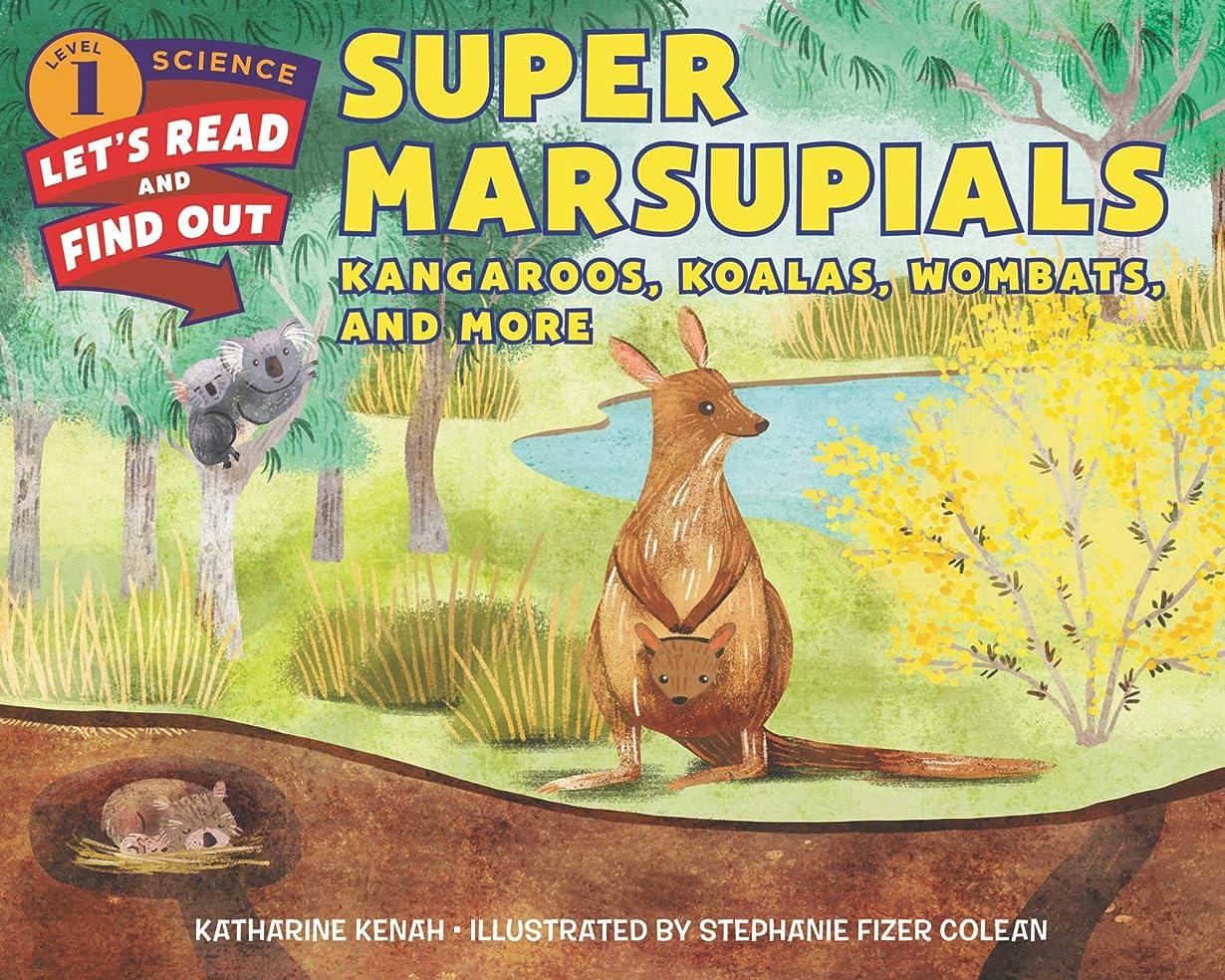 側丈夫したがってSuper Marsupials: Kangaroos, Koalas, Wombats, and More (Let's-Read-and-Find-Out Science 1) (English Edition)