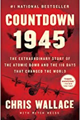 Countdown 1945: The Extraordinary Story of the Atomic Bomb and the 116 Days That Changed the World (Chris Wallace's Countdown Series) Kindle Edition