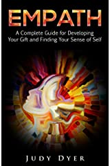 Empath: A Complete Guide for Developing Your Gift and Finding Your Sense of Self Kindle Edition