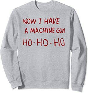 Now I have a machine gun ho ho ho Sweatshirt