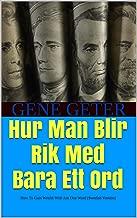 Hur Man Blir Rik Med Bara Ett Ord (How To Gain Wealth With Just One Word) (Swedish Edition)