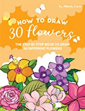 How to Draw 30 Flowers: The Step by Step Book to Draw 30 Different Flowers