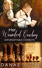 Her Wounded Cowboy: A Clean & Wholesome Cowboy Romance (Unforgettable Cowboys Book 3)