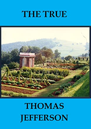THE TRUE THOMAS JEFFERSON, Annotated and Illustrated. (English Edition)