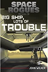 Big Ship, Lots of Trouble (Space Rogues Book 9) Kindle Edition