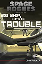 Big Ship, Lots of Trouble (Space Rogues Book 9)