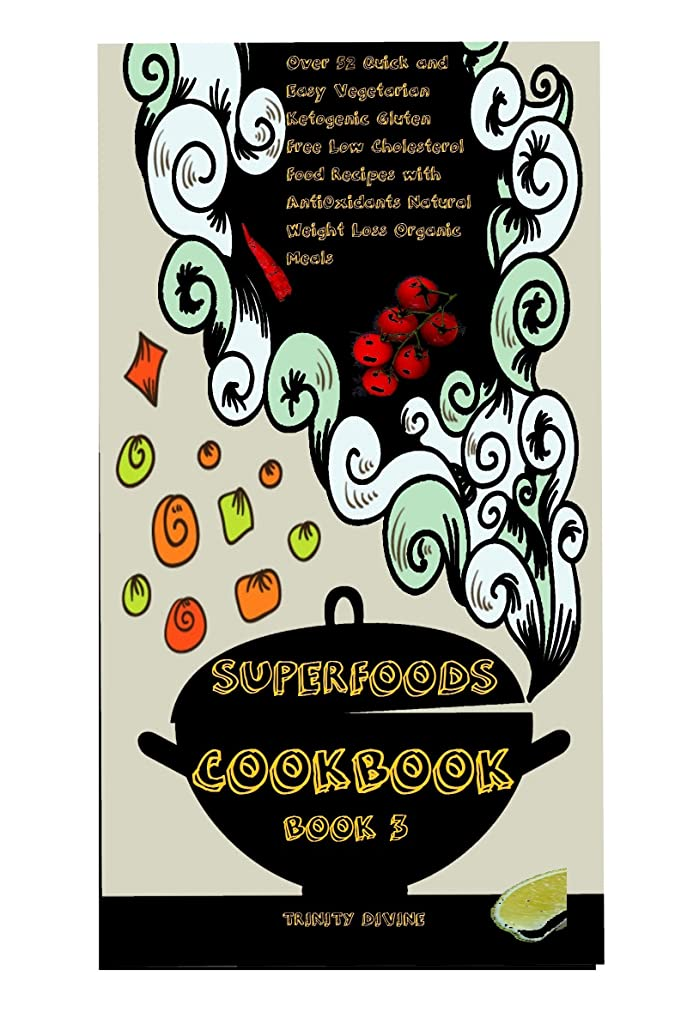 学ぶ紛争インディカSuperfoods  Cookbook: Over 52 Quick and Easy Vegetarian Ketogenic Gluten Free Low Cholesterol Foods Recipes with Antioxidants Natural Weight Loss Organic Meals (English Edition)