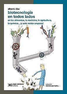 Biotecnología en todos lados: en los alimentos, la medicina, la agricultura, la química… ¡y esto recién empieza! (Ciencia que ladra… serie Clásica) (Spanish Edition)