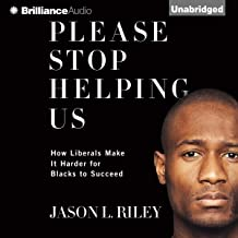 Please Stop Helping Us: How Liberals Make It Harder for Blacks to Succeed
