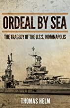 Ordeal by Sea: The Tragedy of the U.S.S. Indianapolis