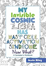 My Invisible Cosmic Zebra Has Mast Cell Activation Syndrome - Now What?
