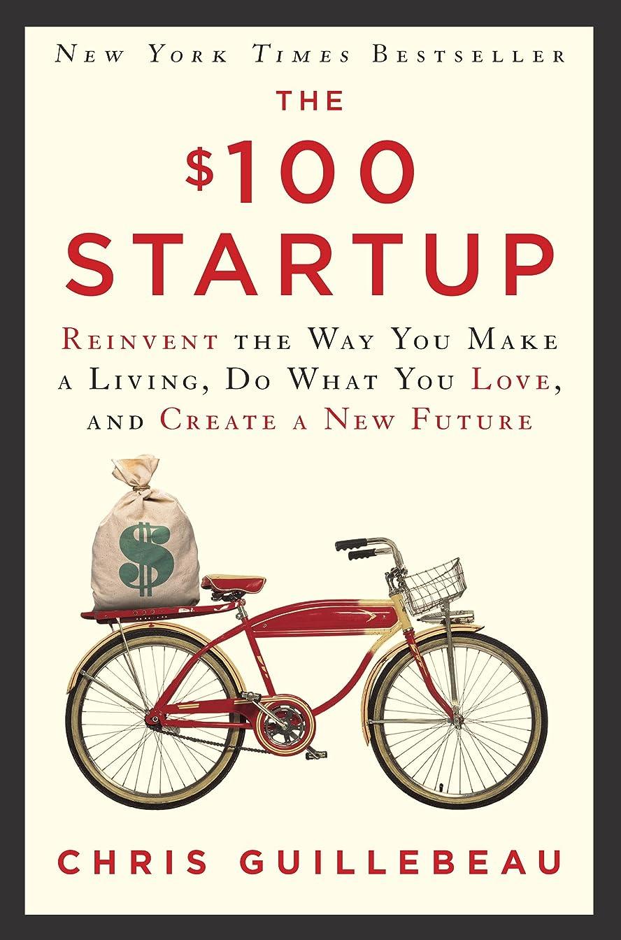 かもめ反射本能The $100 Startup: Reinvent the Way You Make a Living, Do What You Love, and Create a New Future (English Edition)