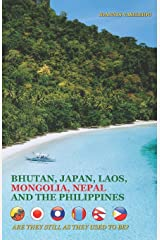 BHUTAN, JAPAN, LAOS, MONGOLIA, NEPAL AND THE PHILIPPINES: ARE THEY STILL AS THEY USED TO BE? Paperback