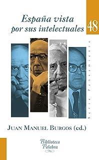 España vista por sus intelectuales (Biblioteca Palabra nº 48) eBook: Burgos (Ed.), Juan Manuel: Amazon.es: Tienda Kindle
