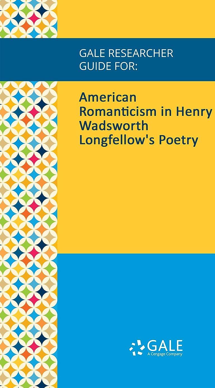 カウンタ地獄できないGale Researcher Guide for: American Romanticism in Henry Wadsworth Longfellow's Poetry (English Edition)
