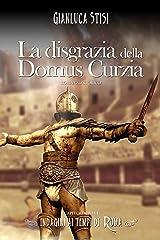 La disgrazia della Domus Curzia (Indagini ai tempi di Roma Vol. 1) Formato Kindle