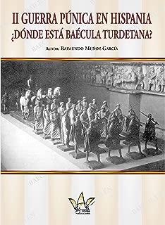 II Guerra Púnica en Hispania ¿Dónde está Baécula Turdetana? (Spanish Edition)