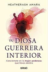 Tu diosa guerrera interior: Conviértete en la mujer poderosa que llevas dentro (Crecimiento personal) (Spanish Edition) Kindle Edition
