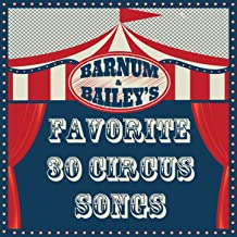 Barnum and Bailey's Favorite: 30 Circus Songs Including Entry of the Gladiators, Barnum and Bailey's Favorite, Those Magnificent Men in Their Flying Machines, And Ringling Brothers Grand Entry!