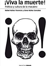 ¡Viva la muerte! Política y cultura de lo macabro Política y cultura de lo macabro Política y cultura de lo macabro (Spani...