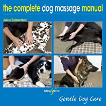The Complete Dog Massage Manual - Gentle Dog Care