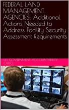 FEDERAL LAND MANAGEMENT AGENCIES: Additional Actions Needed to Address Facility Security Assessment Requirements