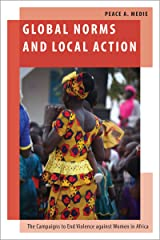 Global Norms and Local Action: The Campaigns to End Violence against Women in Africa (Oxford Studies in Gender and International Relations) (English Edition) eBook Kindle