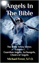 Angels In The Bible: The Bible Trivia Series Volume 1 Guardian Angels, Archangels, Choirs of Angels