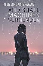 And Shall Machines Surrender (Machine Mandate Book 1)