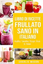Libro di Ricette Frullato Sano In italiano/ Healthy Smoothie Recipe Book In Italian