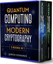 Quantum Computing and Modern Cryptography 2 books in 1: A Complete Guide. Discover History, Features, Developments and Applications of New Quantum Computers ... of Modern Cryptography (English Edition)