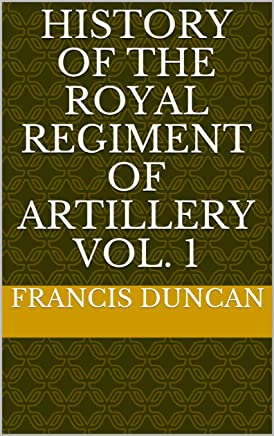 History of the Royal Regiment of Artillery Vol. 1 (English Edition)