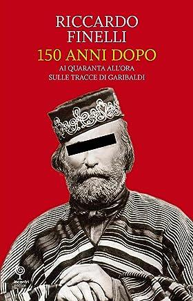 150 Anni Dopo: Ai quaranta allora sulle tracce di Garibaldi
