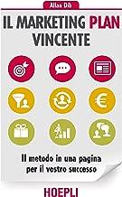Il Marketing Plan vincente: Il metodo in una pagina per il vostro successo (Italian Edition)