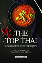 The Top Thai Cookbook at Your Fingertips: Prepare Authentic Thai Dishes Like A Local