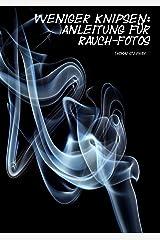 Weniger knipsen: Anleitung für Rauch-Fotos Kindle Ausgabe