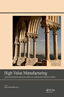 High Value Manufacturing: Advanced Research in Virtual and Rapid Prototyping: Proceedings of the 6th International Conference on Advanced Research in Virtual ... Leiria, Portugal, 1-5 October, 2013