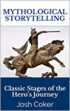 Mythological Storytelling: Classic Stages of the Hero's Journey (The Modern Monomyth Book 1)