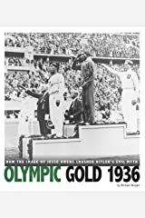 Olympic Gold 1936: How the Image of Jesse Owens Crushed Hitler's Evil Myth (Captured History Sports) Kindle Edition