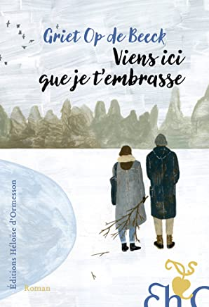 Viens ici que je t'embrasse (French Edition)