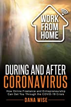 Work from Home During and After Coronavirus: How Online Freelance and Entrepreneurship Can Get You Through the COVID-19 Crisis (English Edition)
