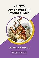 Alice's Adventures in Wonderland (AmazonClassics Edition) Kindle Edition