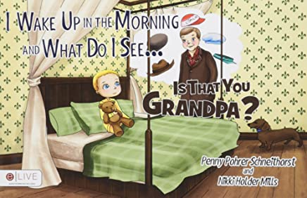 I Wake Up in the Morning and What Do I See...Is that You Grandpa?