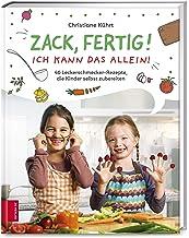 Zack, fertig! Ich kann das allein!: 46 Leckerschmecker-Rezepte, die Kinder selbst zubereiten